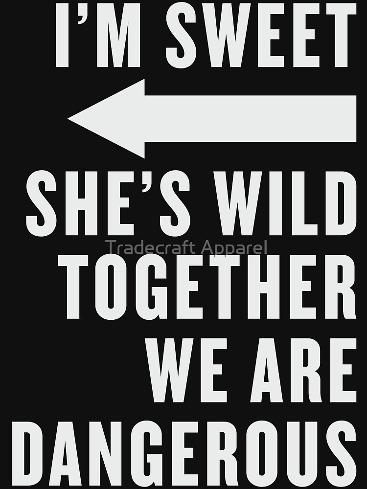 I'm Sweet She's Wild Together We Are Dangerous Best Friends Shirts