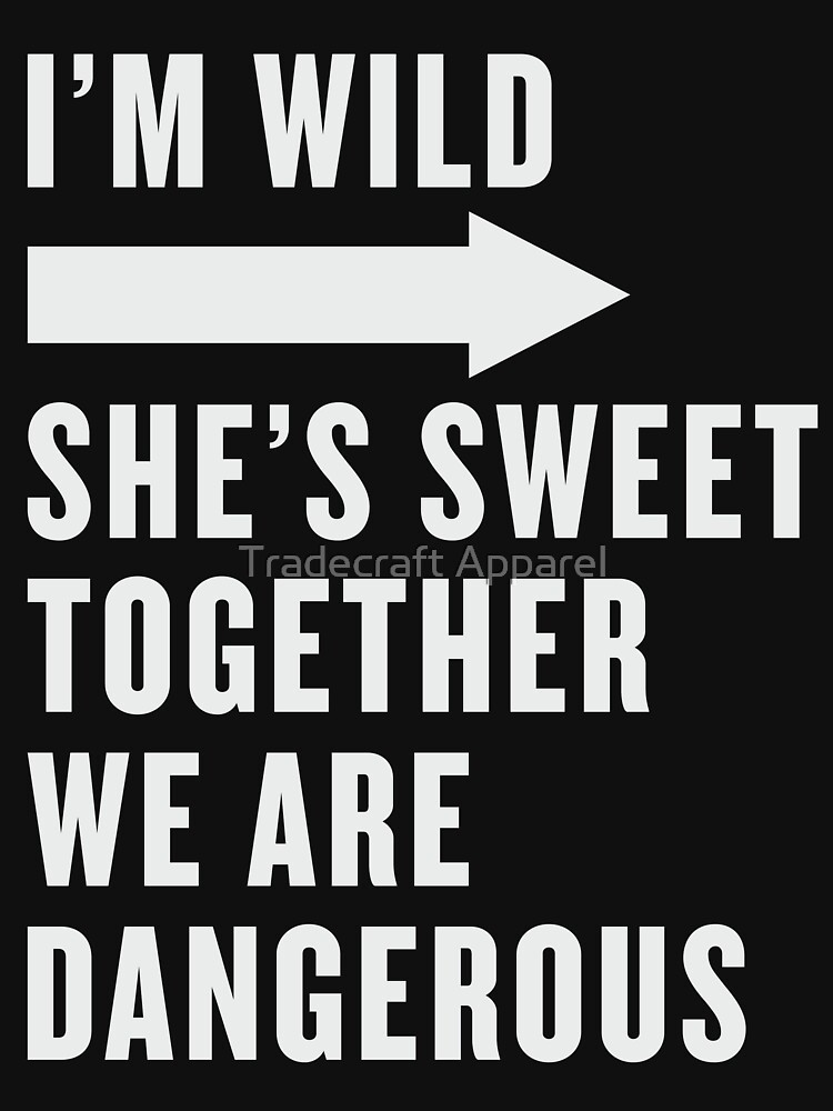 I'm Wild She's Sweet Together We Are Dangerous Best Friends Shirts