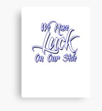 We Have Luck On Our Side Canvas Print