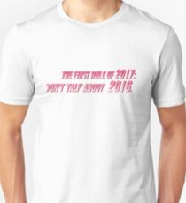 The First Rule of 2017: Don't Talk About 2016 Unisex T-Shirt