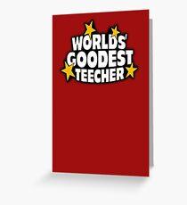 The worlds best teacher! (Worlds goodest teecher) Greeting Card