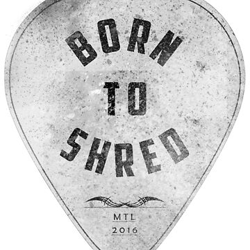 Music - Born to Shred Guitar Pick for Guitarists  by mamancini