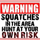SASQUATCH BIGFOOT WARNING SQUATCHES DANGER HUNT HUNTING AT OWN RISK SQUATCH by MyHandmadeSigns