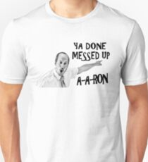 You Done Messed Up Aaron Unisex T-Shirt