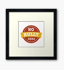 BULLYING NO BULLY HERE Framed Print