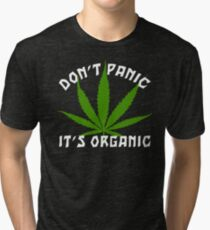 Funny Cannabis Don't Panic It's Organic Tri-blend T-Shirt
