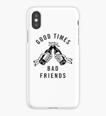 Good times, bad friends iPhone Case/Skin