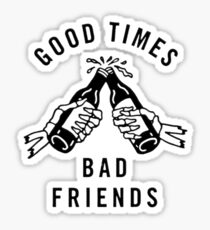 Good times, bad friends Sticker