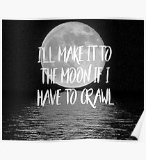I'll make it to the moon if I have to crawl Poster