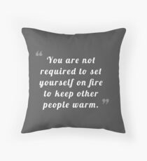 You are not required to set yourself on fire to keep other people warm Throw Pillow