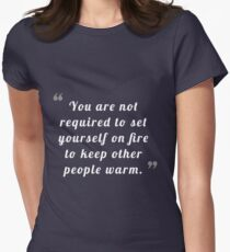 You are not required to set yourself on fire to keep other people warm Women's Fitted T-Shirt