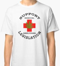 Support Medical Marijuana Legislation Classic T-Shirt