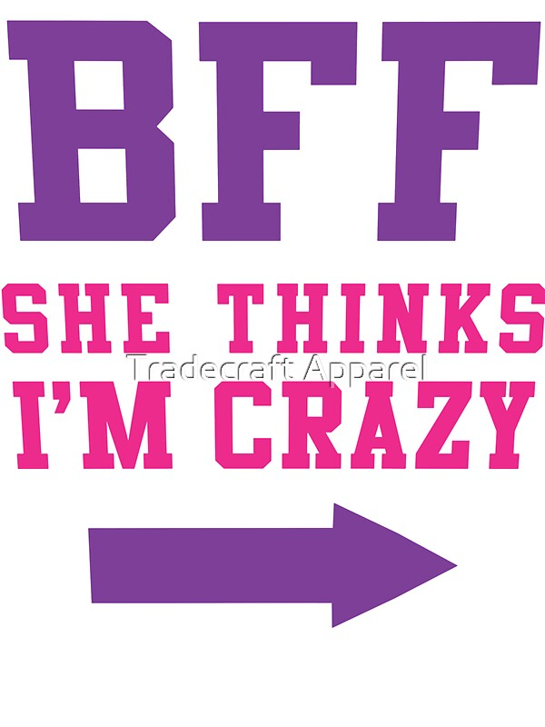 """""""BFF She Thinks Im Crazy 1/2, Purple and Pink Ink 