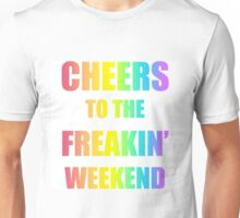 cheers to the freakin' weekend Unisex T-Shirt