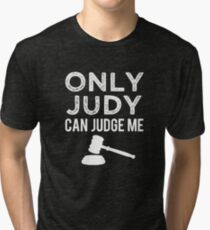 Only Judy can Judge Me funny saying  Tri-blend T-Shirt