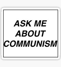 ask me about communism Sticker
