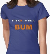 It's OK To Be A BUM T-Shirt