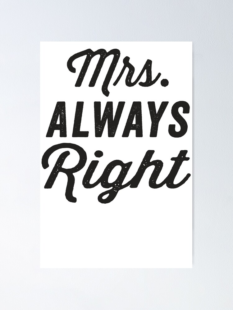 Mrs. Always Right / Mr. Never Right 1/2, Black ink | Couples Matching  Shirts, Just Married, Funny Marriage Quotes | Poster