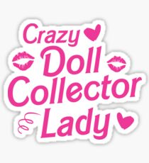 Crazy dolle collector lady Sticker