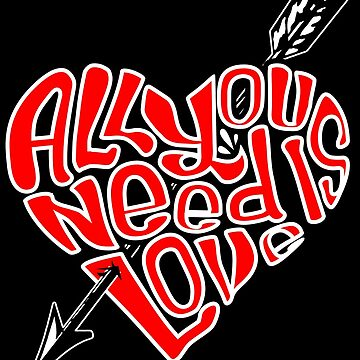 All You Need Is Love Valentine's Day by Funnydoneright