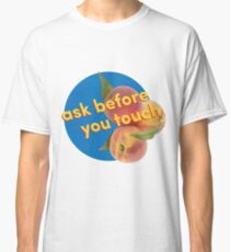 Ask Before You Touch Classic T-Shirt