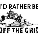 I'D RATHER BE OFF THE GRID PREPPER CABIN CAMPING MOUNTAINS WOODS SURVIVAL HOMESTEAD 2 by MyHandmadeSigns
