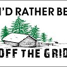 I'D RATHER BE OFF THE GRID CABIN MOUNTAINS WOODS SURVIVAL HOMESTEAD PREPPER 4 by MyHandmadeSigns