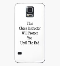 This Chess Instructor Will Protect You Until The End  Case/Skin for Samsung Galaxy