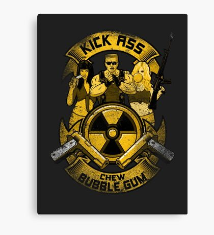 Kick Ass and Chew Bubble Gum! Canvas Print