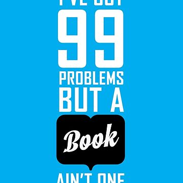 99 problems but a book ain't one by rafstardesigns