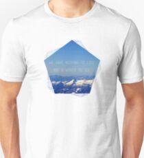 Nothing to Lose Unisex T-Shirt