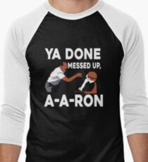 Ya Done Messed Up Men's Baseball ¾ T-Shirt