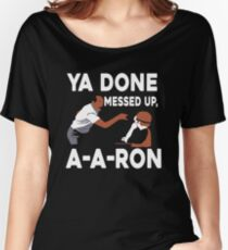Ya Done Messed Up Women's Relaxed Fit T-Shirt