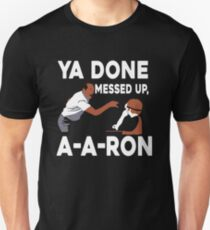 Ya Done Messed Up T-Shirt