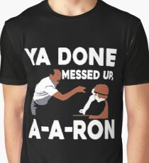 Ya Done Messed Up Graphic T-Shirt