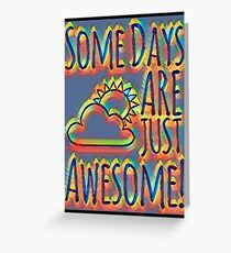Some days are awesome in color  Greeting Card