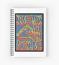 Some days are awesome in color  Spiral Notebook