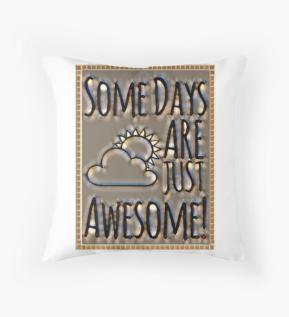 Awesome some days Throw Pillow