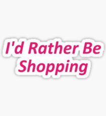 I'd Rather Be Shopping Sticker