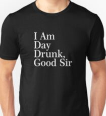 I Am Day Drunk, Good Sir Funny Alcohol Drinking Beer T-Shirt