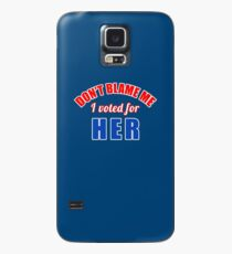 Don't Blame Me I Voted for HER Case/Skin for Samsung Galaxy