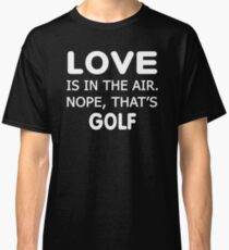 Love is in the air.nope, that's Golf T-shirts  Classic T-Shirt