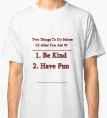 Two Things To Do Before You Are 30 Classic T-Shirt