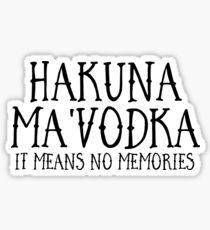 HAKUNA MA'VODKA Sticker
