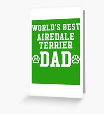 World's Best Airedale Terrier Dad Greeting Card