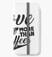 I Love You More Than Coffee iPhone Wallet/Case/Skin
