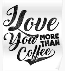 I Love You More Than Coffee Poster