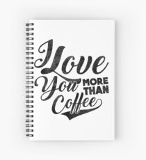 I Love You More Than Coffee Spiral Notebook