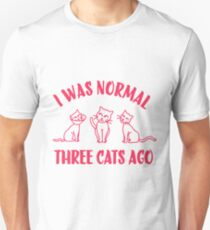 I Was Normal Three Cats Ago Unisex T-Shirt