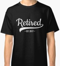Retired Est. 2017 Funny Retirement Gift Classic T-Shirt